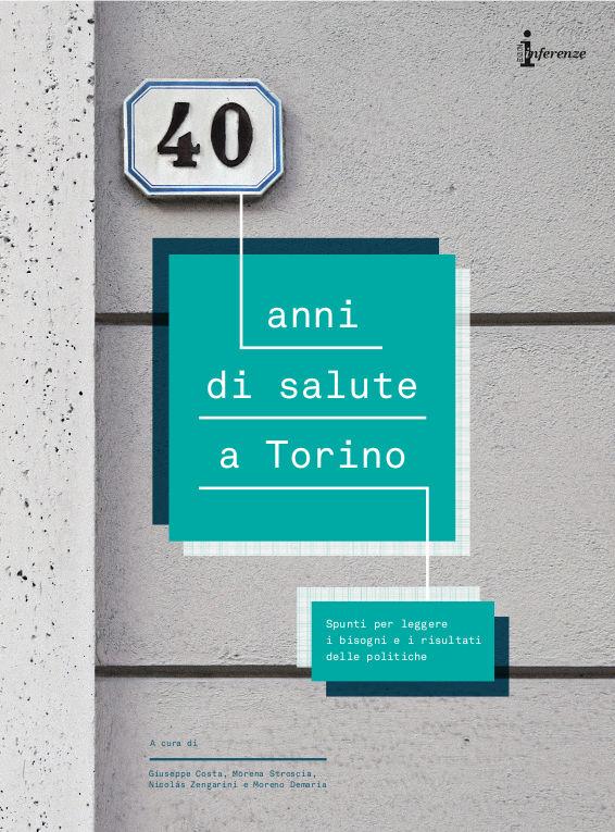 """libro """"40 anni di salute a Torino, spunti per leggere i bisogni e i risultati delle politiche"""""""